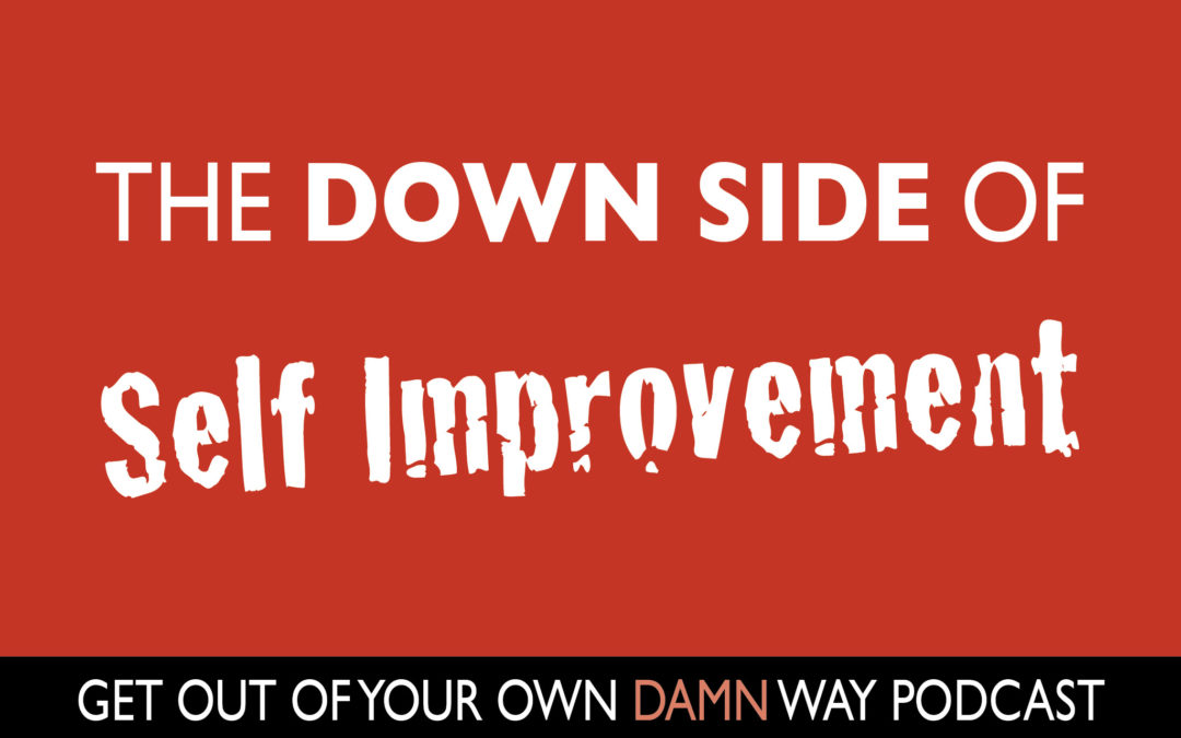 #81: The Down Side of Self Improvement