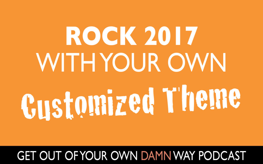 #82: Rock 2017 with Your Own Customized Theme