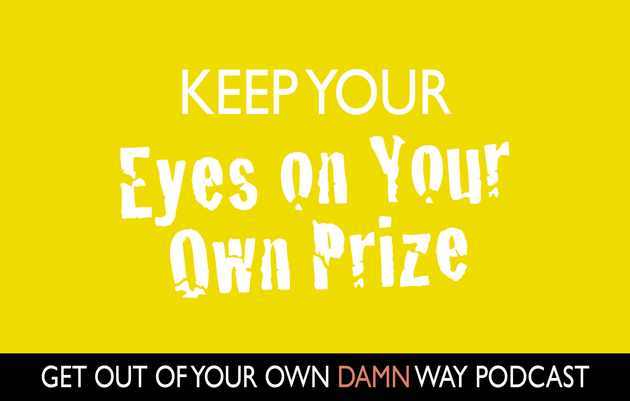 Keep Your Eyes on Your Own Prize