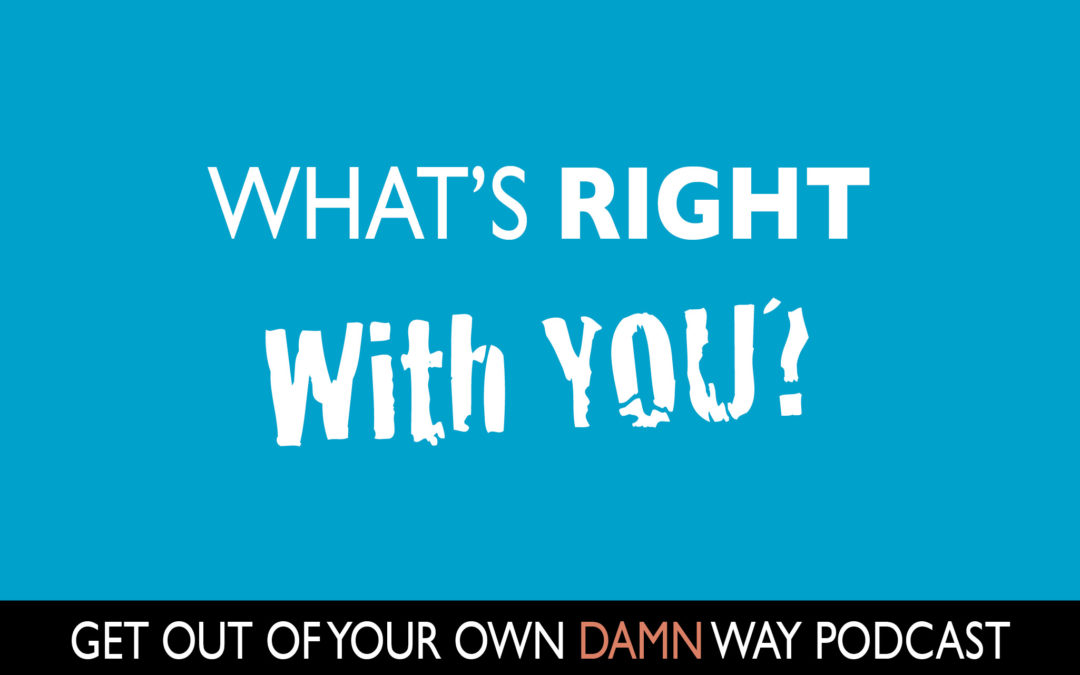 #85: What's RIGHT With You