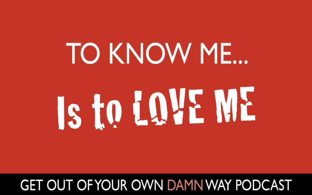 #87: To Know ME…is to Love ME