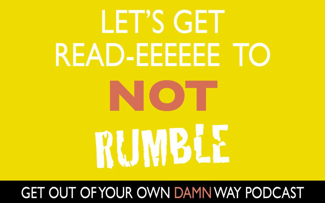 #89: Let's Get Read-eeeeee to NOT Rumble!