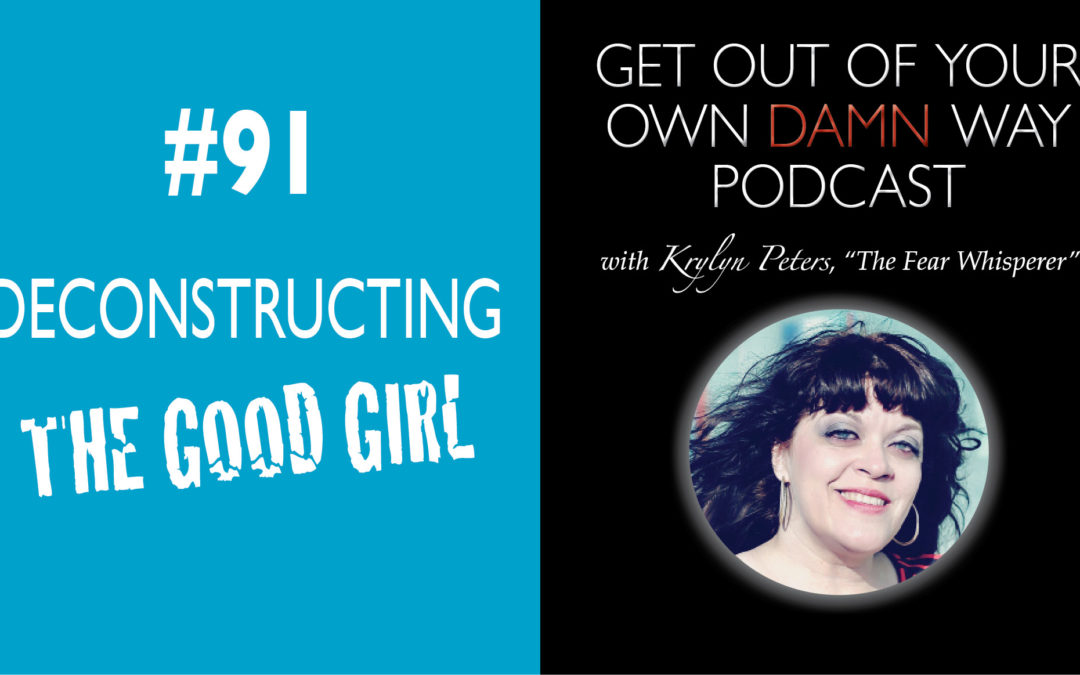#91: Deconstructing the Good Girl