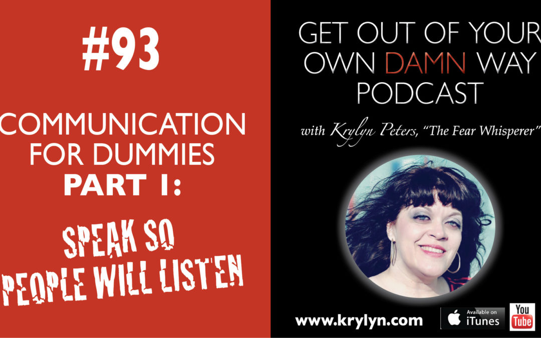 #93: Communication for Dummies Part 1: Speak So People Will Listen