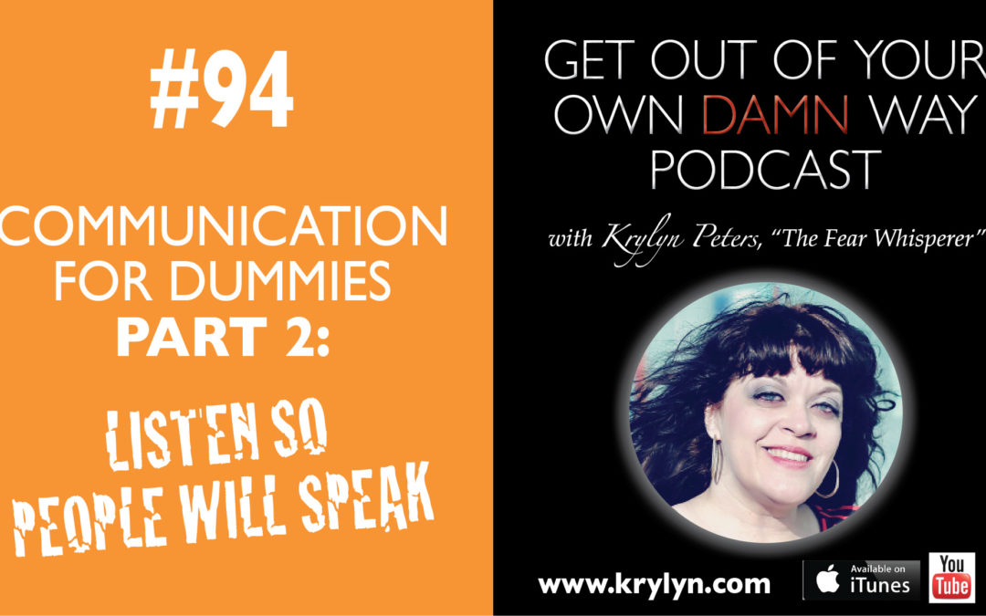 #94: Communication for Dummies Part 2: Listen So People Will Speak