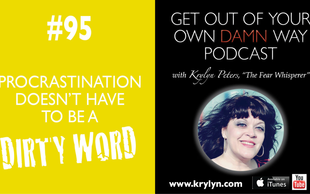 #95: Procrastination Doesn't Have to Be a Dirty Word