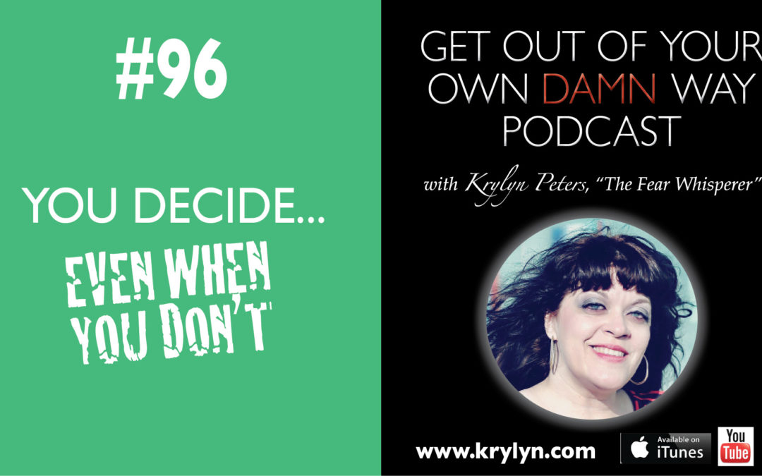 #96: You Decide…Even When You Don't