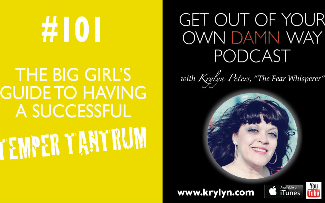 #101: The Big Girl's Guide to Having a Successful Temper Tantrum