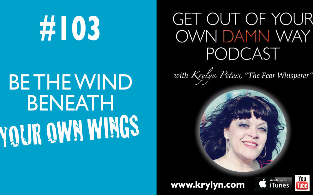 #103: Be the Wind Beneath Your Own Wings!