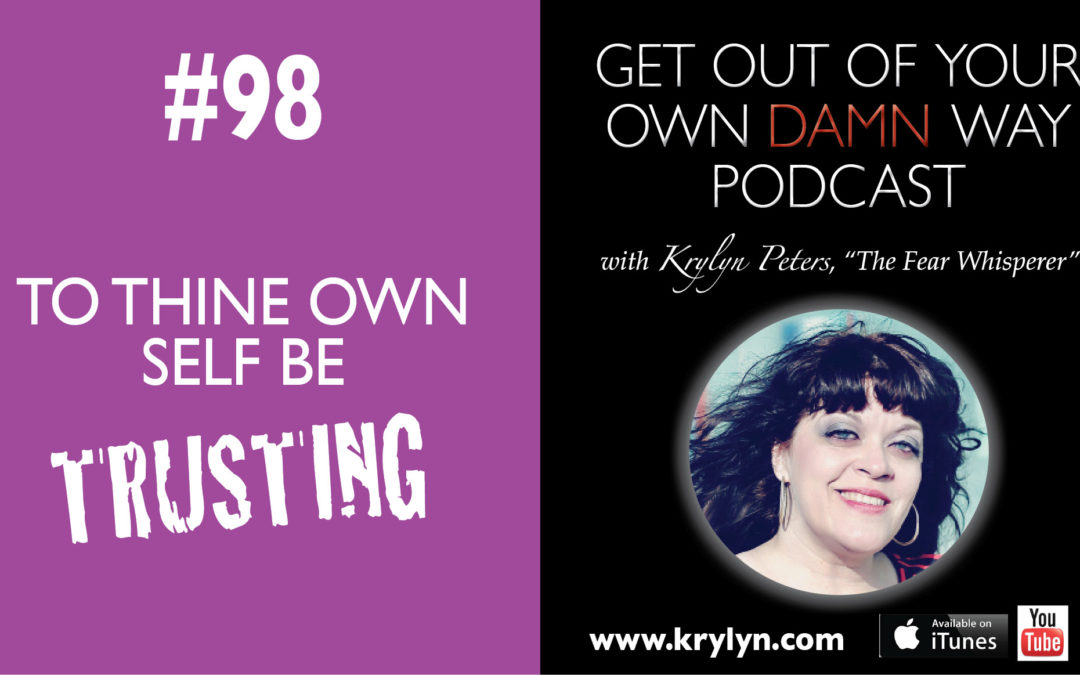 #98 To Thine Own Self Be Trusting