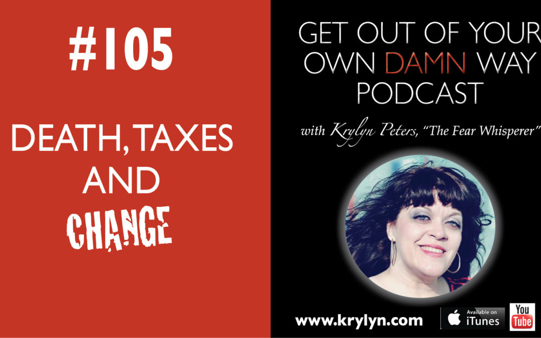 #105: Death, Taxes…and Change!