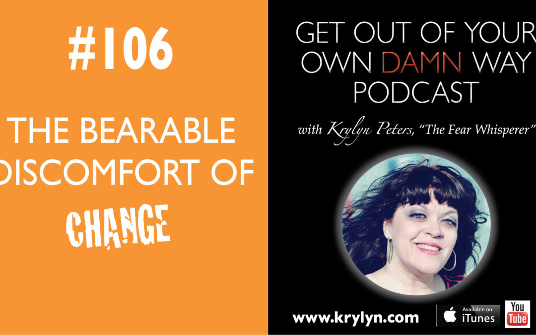 #106: The Bearable Discomfort of Change