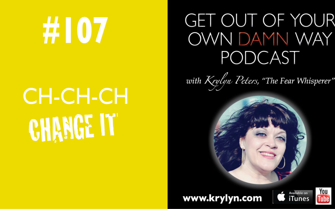 #107: Ch-Ch-Ch-Change It!