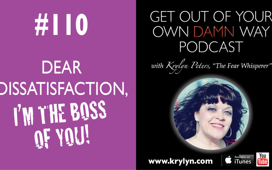 #110: Dear Dissatisfaction, I'm the Boss of You